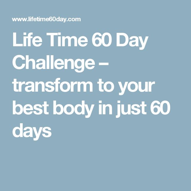Life Time 60 Day Challenge – transform to your best body in just 60 days