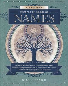 """This has gotta be interesting Llewellyn's Complete Book of Names by K.M. Sheard. """"For Pagans, Witches, Wiccans, Druids, Heathens, Magus, Shamans & INdependent Thinkers of All Sorts Who Are Curious About Names From Every Place and Every Time"""" 17000 names!"""