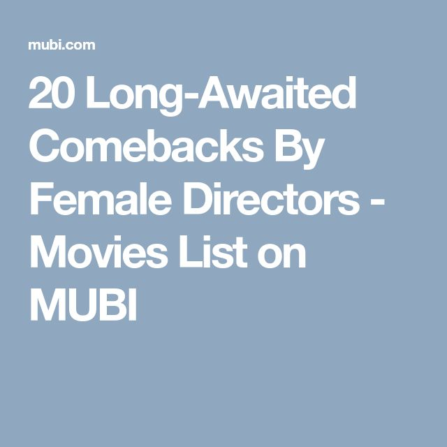 20 Long-Awaited Comebacks By Female Directors - Movies List on MUBI