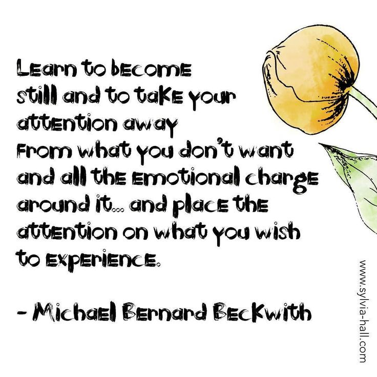 MINDSET TIP OF THE WEEK!  Learn to become  still and to take  your attention away  from what you don't want  and all the emotional charge  around it... and place the  attention on what you wish  to experience. - Michael Bernard Beckwith