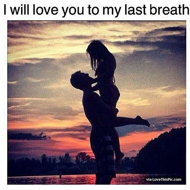 I Will Love You To My Last Breath