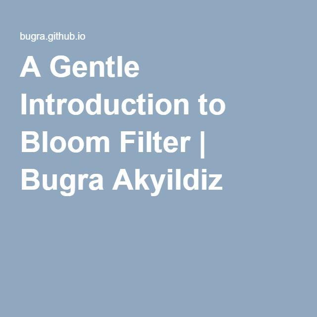 A Gentle Introduction to Bloom Filter | Bugra Akyildiz