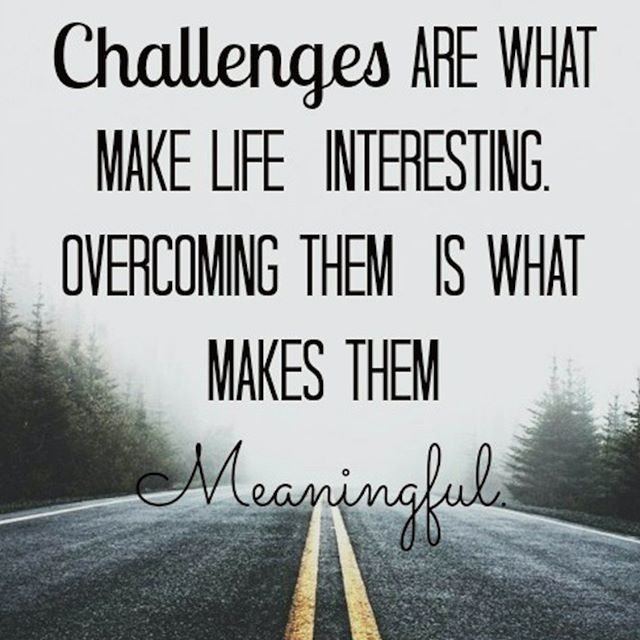 Life Will Always Have Challenges The Unexpected Will Always Happen Don T Let Bumps Deter You Keep Moving Forw Adversity Quotes Challenge Quotes Trials Quotes
