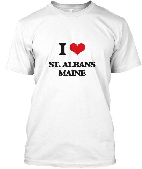 I Love St. Albans Maine White T-Shirt Front - This is the perfect gift for someone who loves St. Albans. Thank you for visiting my page (Related terms: I Love,I Love St. Albans Maine,I Love St. Albans Maine,I Love St. Albans,St. Albans,Somerset,St. Alb ...)