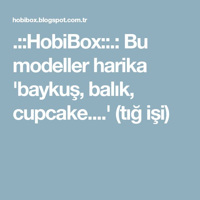 .::HobiBox::.: Bu modeller harika 'baykuş, balık, cupcake....' (tığ işi)