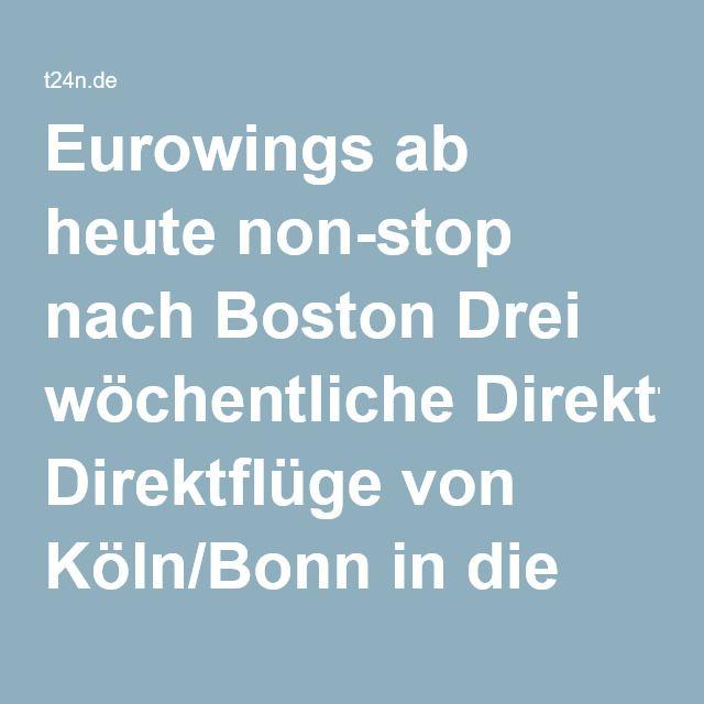 Eurowings ab heute non-stop nach Boston Drei wöchentliche Direktflüge von Köln/Bonn in die USA | Top24News Portal
