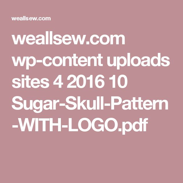 weallsew.com wp-content uploads sites 4 2016 10 Sugar-Skull-Pattern-WITH-LOGO.pdf