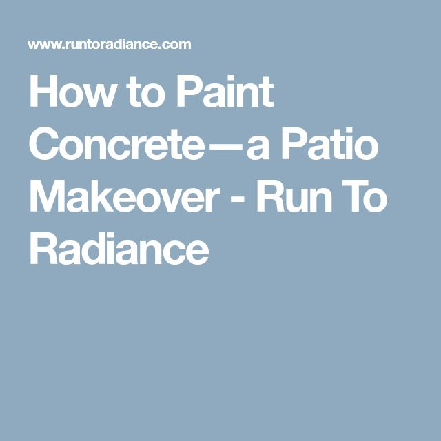 How to Paint Concrete—a Patio Makeover - Run To Radiance