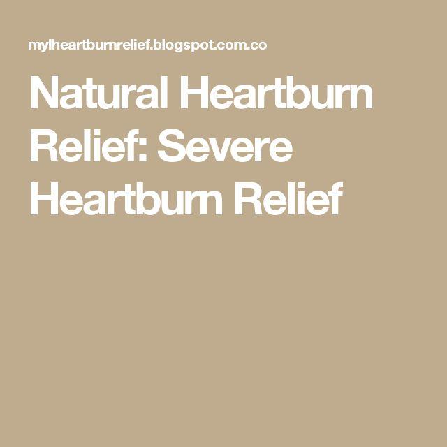 Natural Heartburn Relief: Severe Heartburn Relief