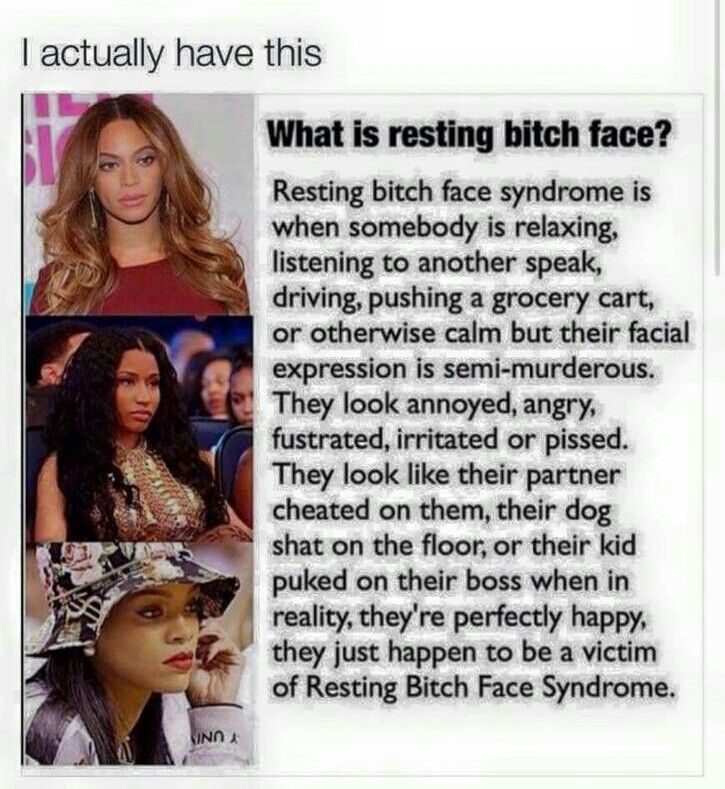 Resting bitch face .. Yep i have this