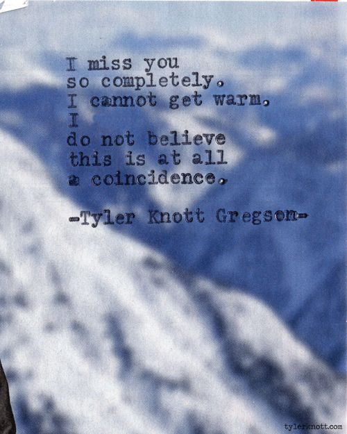 """""""I miss you so completely. I cannot get warm."""" - Typewriter Series #609 by Tyler Knott Gregson"""
