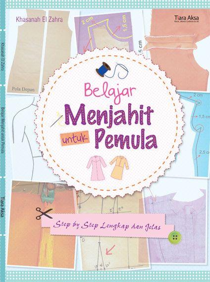 Judul Buku : Belajar Menjahit Untuk Pemula Penulis : Khasanah El Zahra Penerbit : Tiara Aksa Tahun : 2014 Kode Buku : SL5261 ISBN (13) 978-602-9186-83-3 ISBN (10) 602-9186-83-3