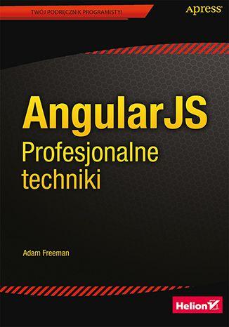 AngularJS. Profesjonalne techniki - Adam Freeman
