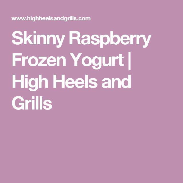 Skinny Raspberry Frozen Yogurt   High Heels and Grills