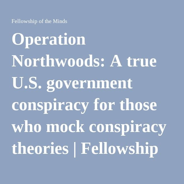 Operation Northwoods: A true U.S. government conspiracy for those who mock conspiracy theories | Fellowship of the Minds