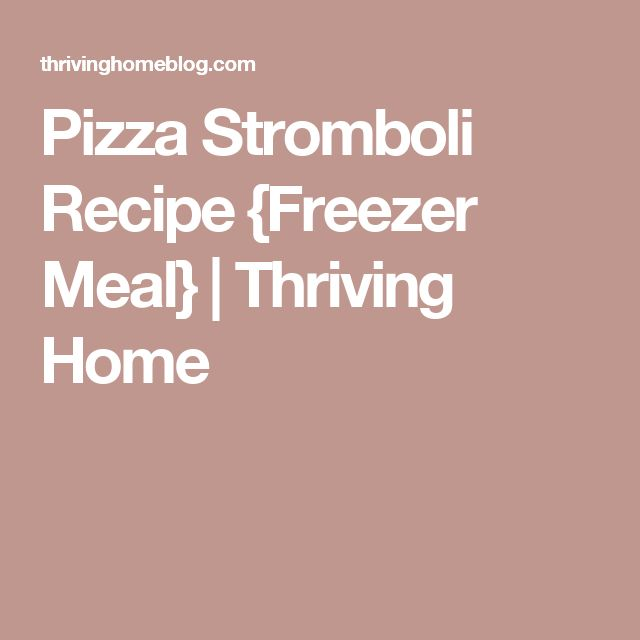 Pizza Stromboli Recipe {Freezer Meal} | Thriving Home