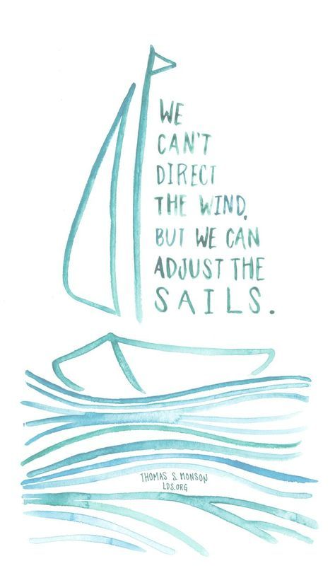 We can�t direct the wind, but we can adjust the sails. �Thomas S. Monson #LDS