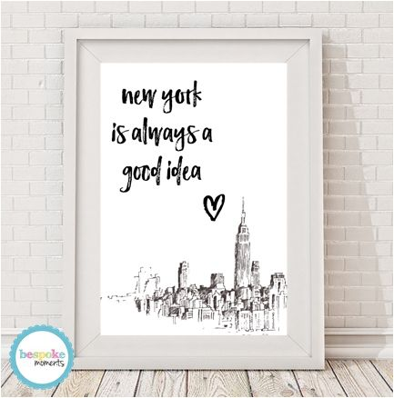 New York Is Always A Good Idea Print by Bespoke Moments. Worldwide Shipping Available.