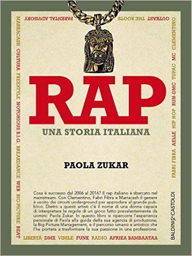Rap. Una storia italiana: Amazon.it: Paola Zukar: Libri