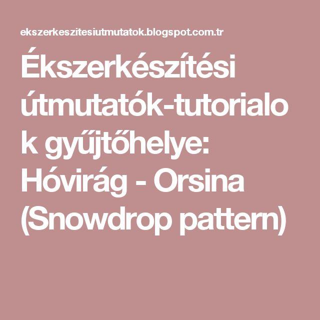 Ékszerkészítési útmutatók-tutorialok gyűjtőhelye: Hóvirág - Orsina (Snowdrop pattern)