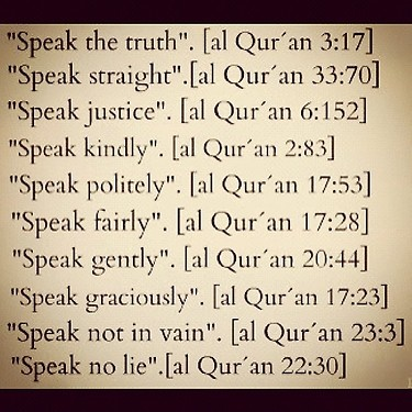 Speak. Quran. Islam. Honesty. Love. Compassion. Sunnah---Christians, READ.  There are scriptures in the Bible for the same.