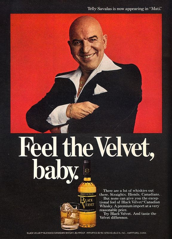 Feel the Velvet, Baby. Telly Savalas for Black Velvet 1978 - (he wasn't a nice man in real life social occasions)