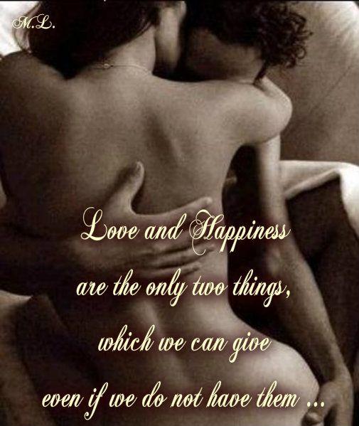 Láska a štěstí jsou jediné dvě věci , které můžeme dát, i když je sami nemáme...