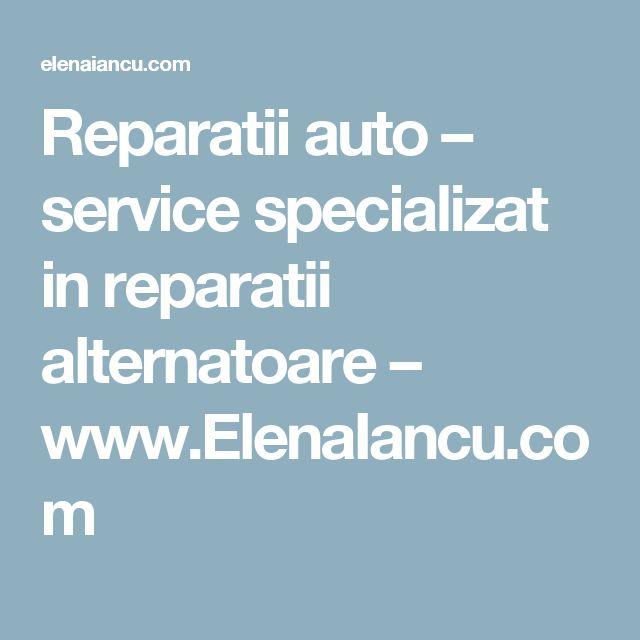 Reparatii auto – service specializat in reparatii alternatoare – www.ElenaIancu.com