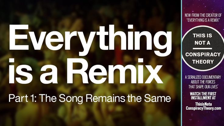 Everything is a Remix Part 1: Watch It Now.