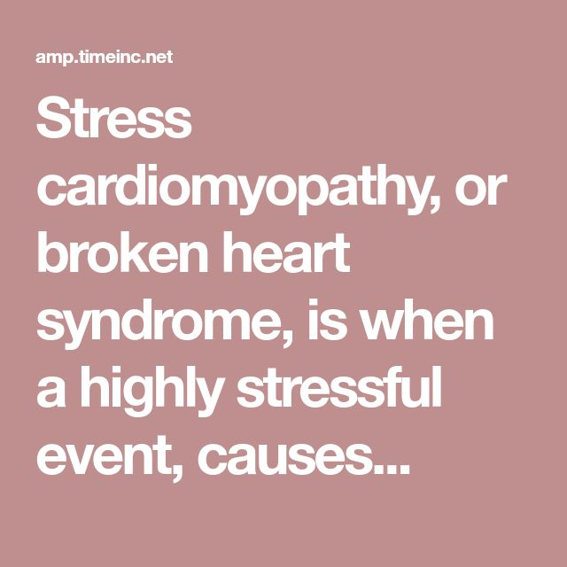Researchers have long studied a phenomena called stress cardiomyopathy, or broken heart syndrome, which is when a highly stressful event, such as the death of a spouse, causes a person to feel like they're having heart attack.
