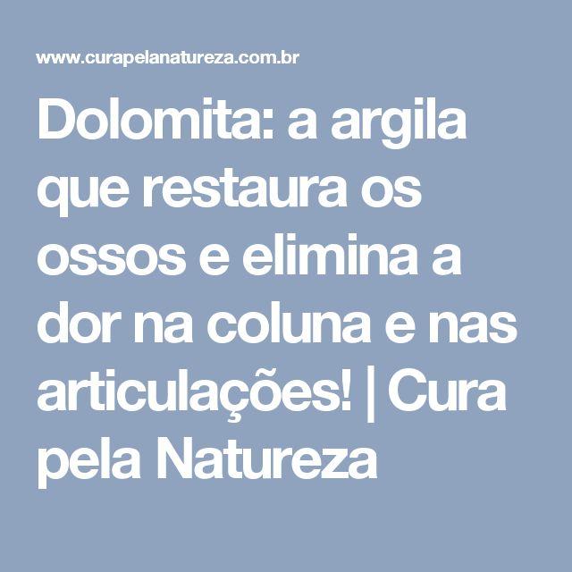 Dolomita: a argila que restaura os ossos e elimina a dor na coluna e nas articulações! | Cura pela Natureza