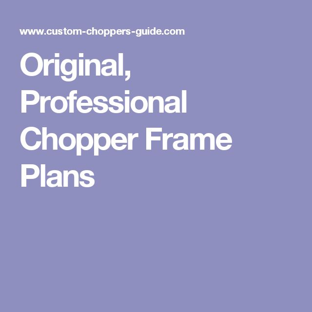 Original, Professional Chopper Frame Plans                                                                                                                                                                                 More