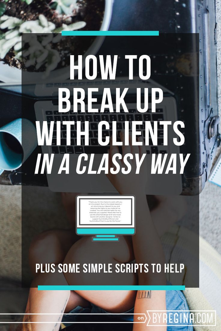 Some tips and scripts for how to break up with clients in a classy way. Check them out!