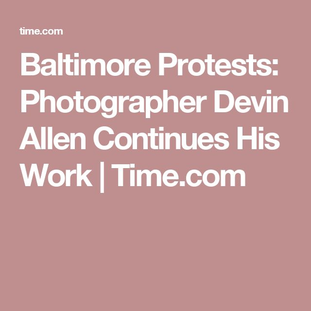 Baltimore Protests: Photographer Devin Allen Continues His Work | Time.com