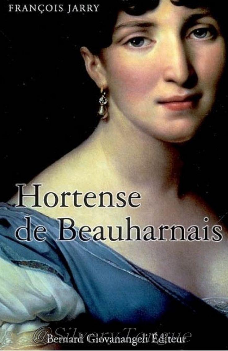 Hortense de Beauharnais François (historien) Jarry. Hortense de Beauharnais (1783-1837) est la belle-fille et belle-soeur de Napoléon 1er, la fille de Joséphine. Engagée au service du libéralisme économique, de la cause impériale, de l'idéal révolutionnaire, elle influence le destin et les orientations idéologiques de Napoléon III. Des anecdotes, un voyage à travers la Martinique, la France, la Hollande, la Suisse complètent son portrait.