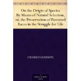 On the Origin of Species By Means of Natural Selection, or, the Preservation of Favoured Races in the Struggle for Life (Kindle Edition)By Charles Darwin