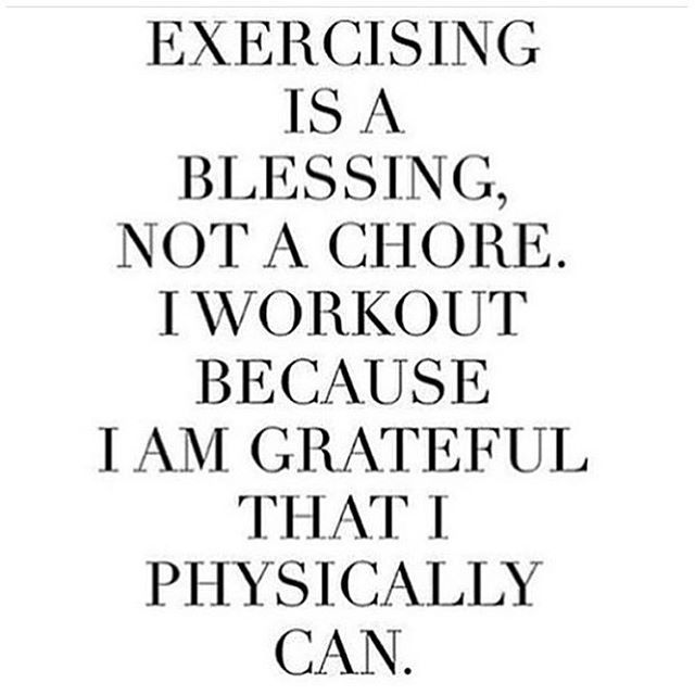 I needed this. Sometimes You have to remind yourself to be grateful for things that feel like chores-- but are actually blessings. For me, physically exhausted--sore everywhere. Did NOT want to wake up early before work. Got to the gym and had a terrible workout , but, hey, at least I can work out ! A bad workout is better than no workout .. Grateful for what I am able to do