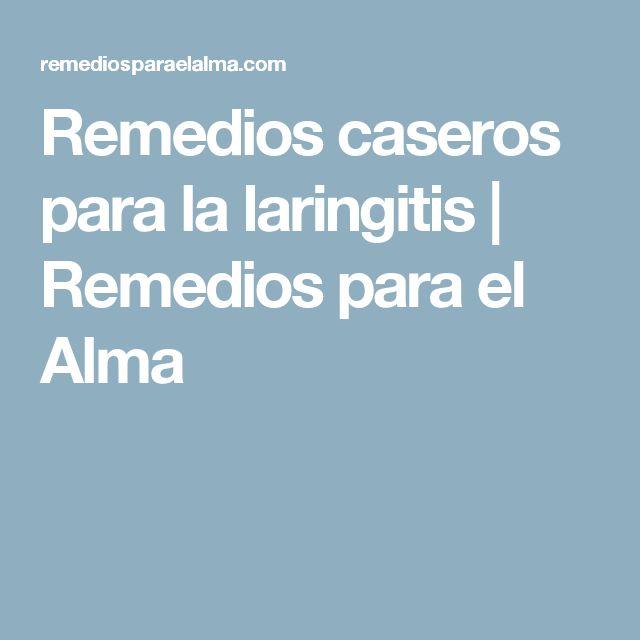 Remedios caseros para la laringitis   Remedios para el Alma