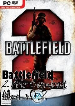 Download Battlefield 2 Air Combat Mod v0.2 mod for the game Battlefield 2. You can get it from LoneBullet - http://www.lonebullet.com/mods/download-battlefield-2-air-combat-mod-v02-mod-free-40026.htm for free. All countries allowed. High speed servers! No waiting time! No surveys! The best gaming download portal!