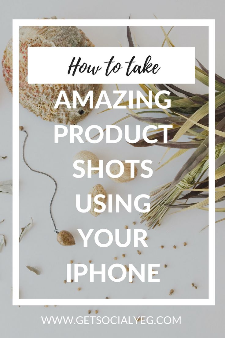 5 Steps to Taking Beautiful Product Shots With Your Phone for Social Media.