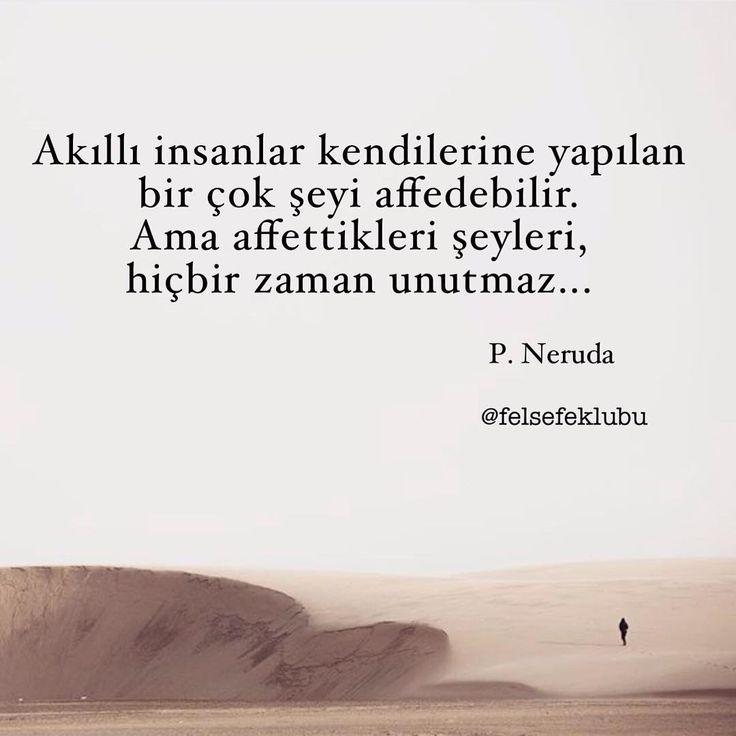 Akıllı insanlar kendilerine yapılan bir çok şeyi affedebilir.  Ama affettikleri şeyleri, hiçbir zaman unutmaz...   - Pablo Neruda  #sözler #anlamlısözler #güzelsözler #manalısözler #özlüsözler #alıntı #alıntılar #alıntıdır #alıntısözler