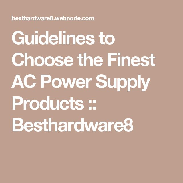 Guidelines to Choose the Finest AC Power Supply Products :: Besthardware8