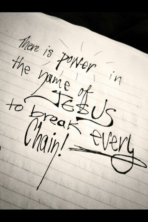 The power of jesus christ can break every chain. So true