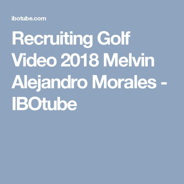 Recruiting Golf Video 2018 Melvin Alejandro Morales - IBOtube