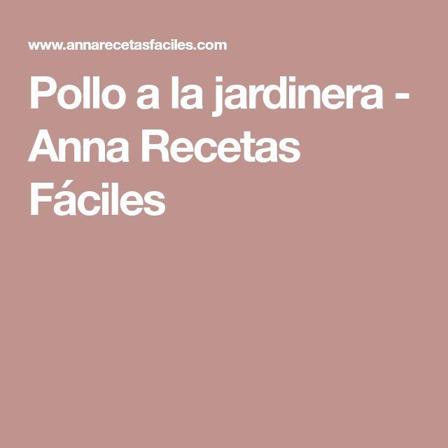 Pollo a la jardinera - Anna Recetas Fáciles