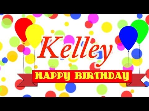 Happy Birthday Kelley Song Youtube Happy Birthday April Happy