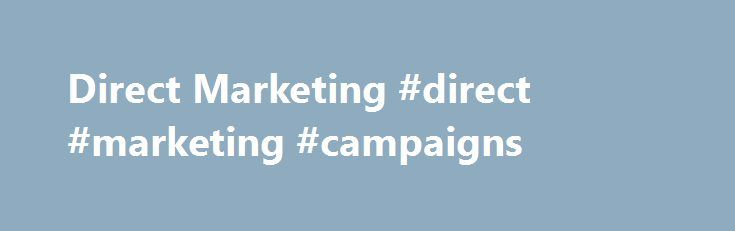 Direct Marketing #direct #marketing #campaigns http://questions.nef2.com/direct-marketing-direct-marketing-campaigns/  # Direct Marketing Direct Marketing What is Direct Marketing? Direct marketing is a channel free approach to distribution and/or marketing communications. So a company may have a strategy of dealing with its customers 'directly,' for example banks (such as CityBank) or computer manufacturers (such as Dell). There are no channel intermediaries i.e. distributors, retailers or…