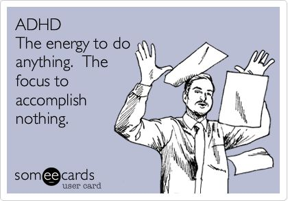Free, Housewarming Ecard: ADHD The energy to do anything.  The focus to accomplish nothing.