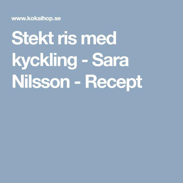 Stekt ris med kyckling - Sara Nilsson - Recept