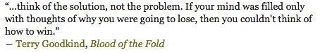 """""""Think of the solution... Not the problem"""" ~ Terry Goodkind  #win #succeed #leadership #quotes"""
